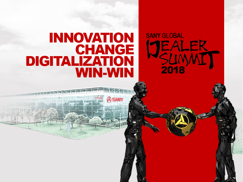 Innovation•Change•Digitalization•Win-win 2018 SANY Dealer Summit